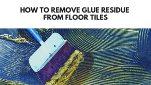 How to remove glue residue from floor tiles [guide]