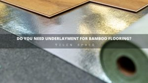 Do you need Underlayment for Bamboo Flooring?