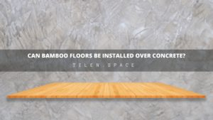Can you Install Bamboo Floors Over Concrete?