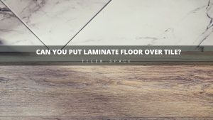 Can You Put Laminate Floor Over Tile?