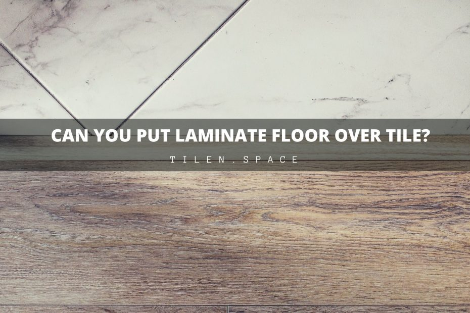 Can You install Laminate Floor Over Tile?
