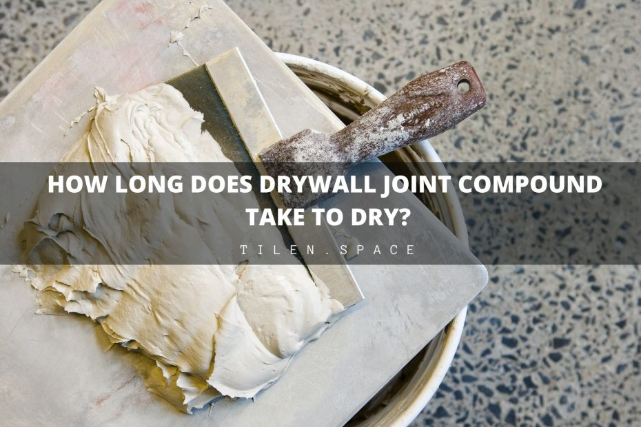 How Long Does Drywall Joint Compound Take to Dry?