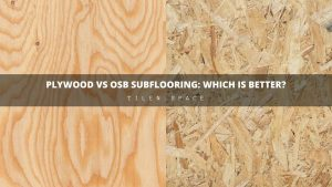Plywood VS OSB Subflooring: Which Is Better?