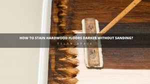 How to Stain Hardwood Floors Darker Without Sanding?