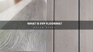 What is EVP Flooring?   Everything You Need to Know